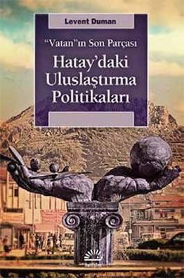 """Hatay'daki Uluslaştırma...Levent Duman İletişim Yayıncılık""""Hatay'ın Türkiye'ye katılması sonrasında vatandaşın Türkçe ko..."""